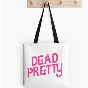 Dead Pretty Tote Bag